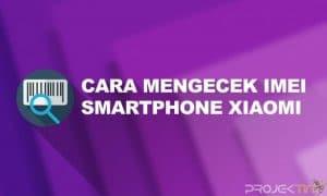 Cara Mengecek IMEI Xiaomi Online