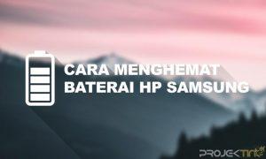 Cara Menghemat Baterai Samsung Tanpa Aplikasi