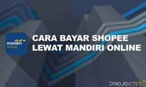 Cara Bayar Shopee Lewat Mandiri Online