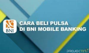 Cara Beli Pulsa Di BNI Mobile Banking