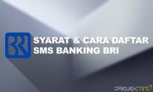 Syarat dan Cara Daftar SMS Banking BRI