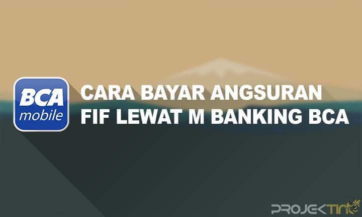 Cara Bayar Angsuran FIF Lewat M Banking BCA