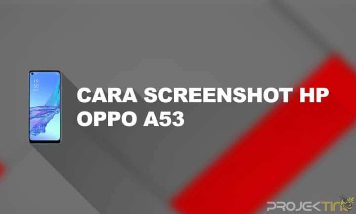 Cara Screenshot Oppo A53