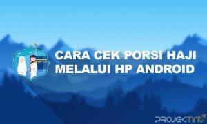 Cara Cek Porsi Haji Melalui HP Android