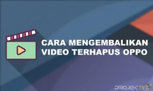 Cara Mengembalikan Video Terhapus di Hp Oppo