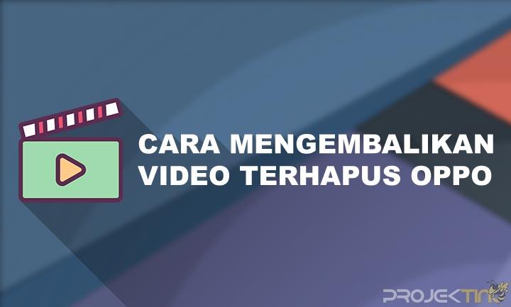 Cara Mengembalikan Video Terhapus di Hp Oppo