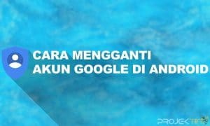 Cara Mengganti Akun Google di Android