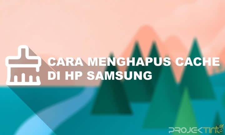 Cara Menghapus Cache di Hp Samsung