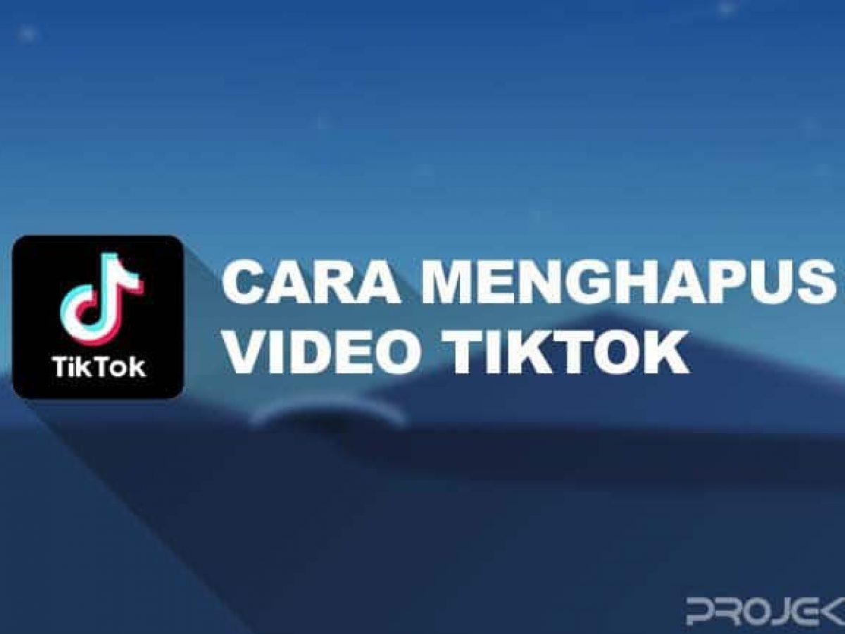 8 Cara Menghapus Video Tiktok Di Akun Sendiri Projektino