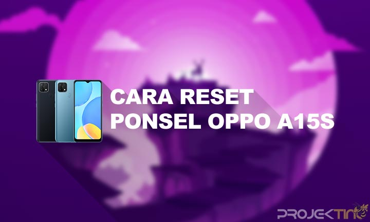 Cara Reset Hp Oppo A15s