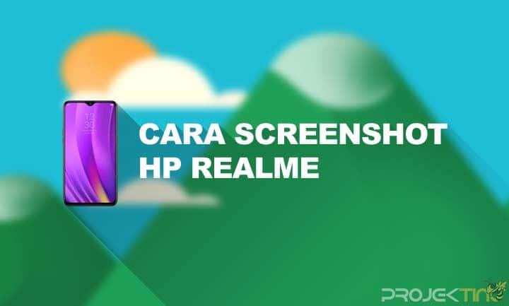 Cara Screenshot HP Realme Untuk Semua Tipe