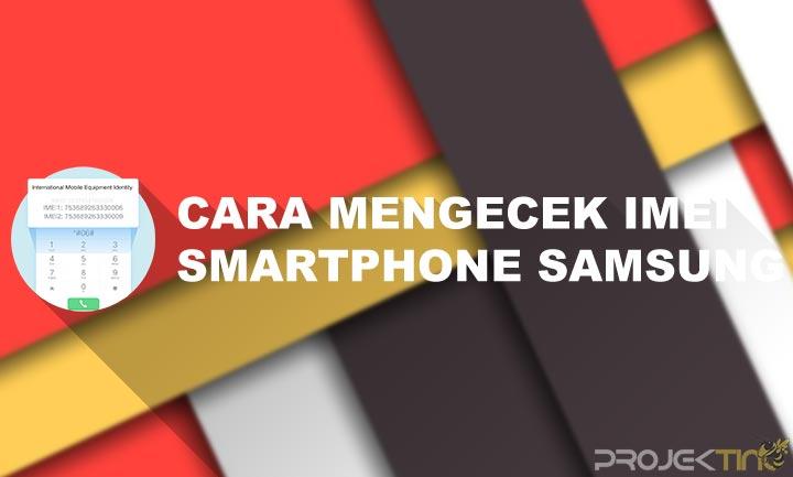 Cara Cek IMEI Samsung Asli atau Palsu