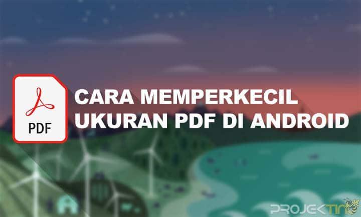 Cara mengecilkan ukuran PDF di HP Tanpa Aplikasi
