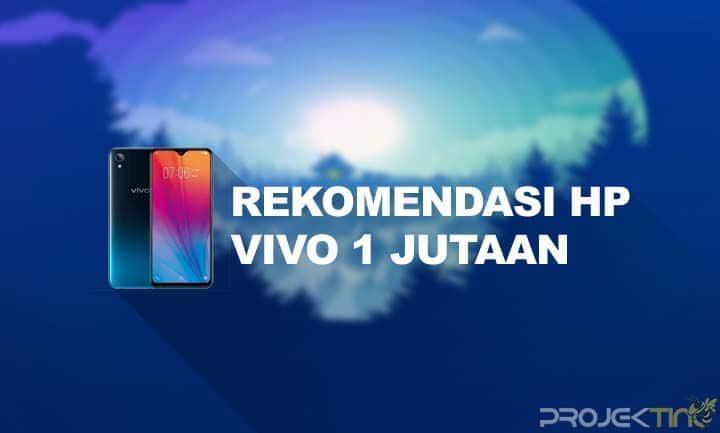 Rekomendasi HP Vivo 1 Jutaan RAM 4GB