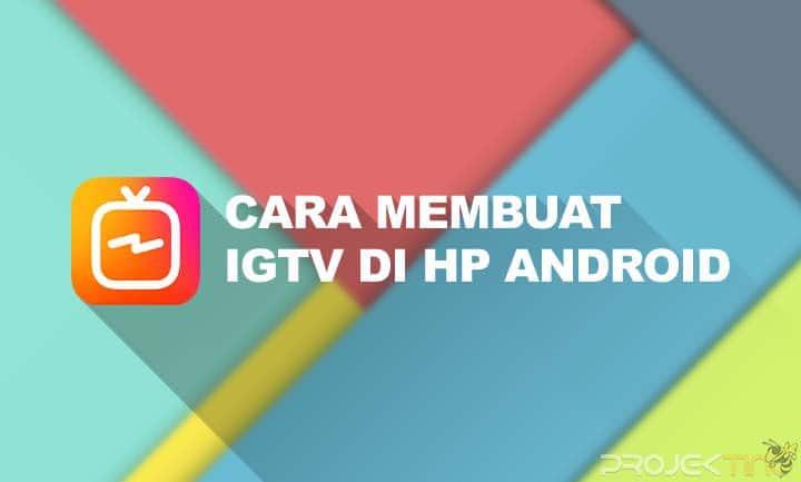 Cara Membuat IGTV di Instagram Android