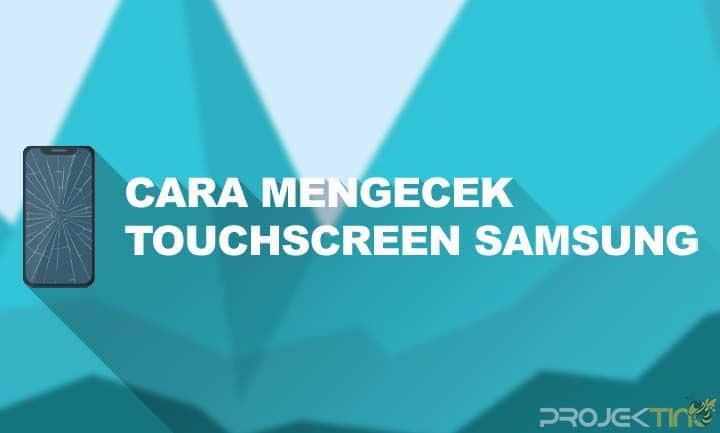 Cara Mengecek Touchscreen Samsung