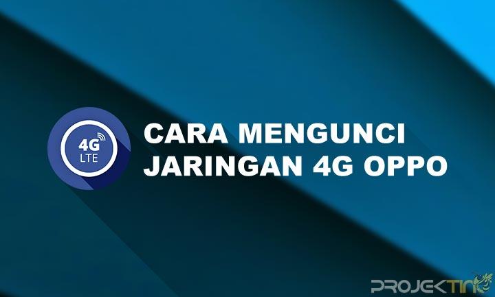 Cara Mengunci Jaringan 4G Oppo