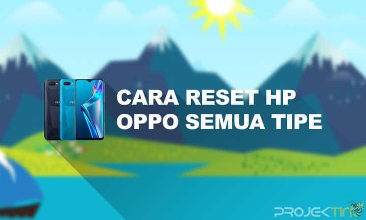 Cara Reset Hp Oppo Untuk Semua Tipe
