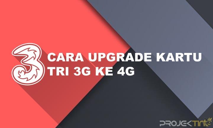 Cara Upgrade Kartu 3 3G Ke 4G Tanpa Ganti Kartu