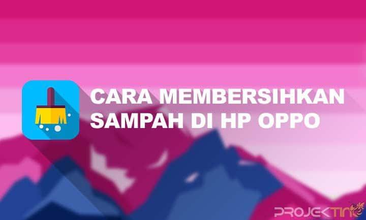 Cara Membersihkan Sampah di HP Oppo
