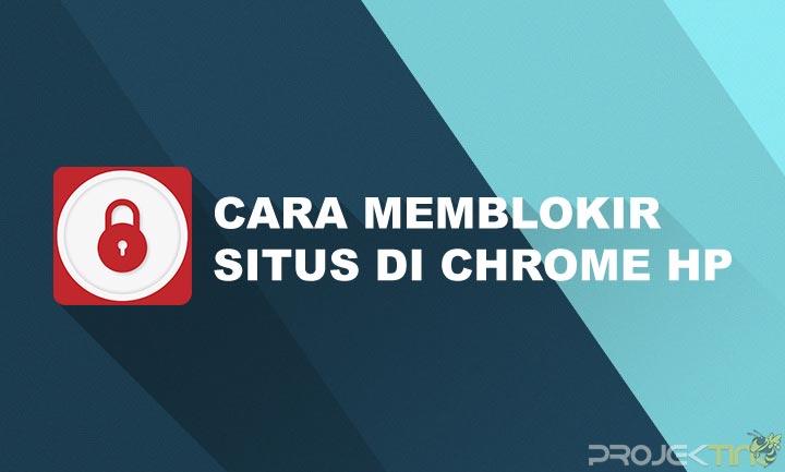 Cara Memblokir Situs Di Google Chrome Hp