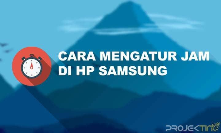 Cara Mengatur Jam di HP Samsung
