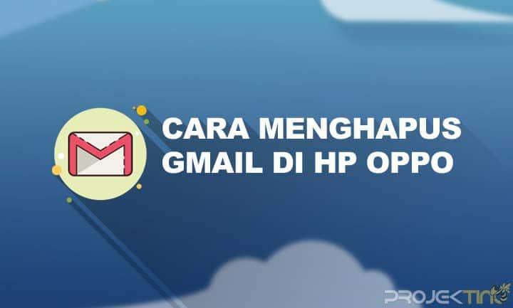 Cara Menghapus Gmail di HP OPPO