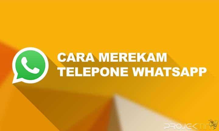 Cara Merekam Telepon Whatsapp di Android dan IOS