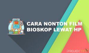 Cara Nonton Film Bioskop di Hp Online