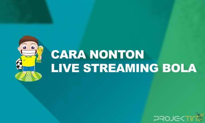 Cara Nonton Live Streaming Bola di HP Android Gratis