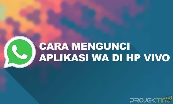 Cara Mengunci WA di HP Vivo