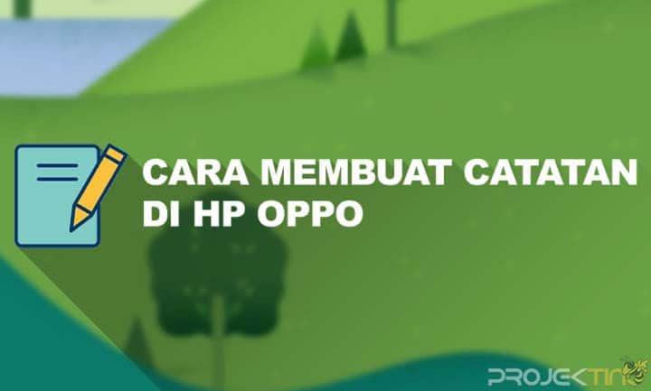 Cara Membuat Catatan di HP OPPO