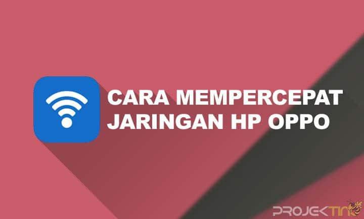 Cara Mempercepat Jaringan HP OPPO