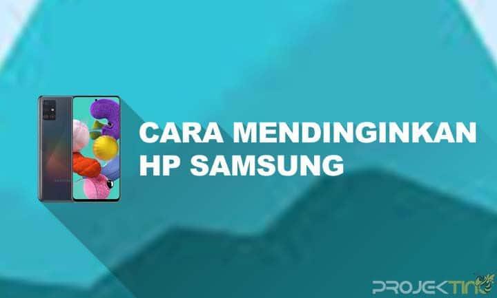 Cara Mendinginkan HP Samsung Yang Panas