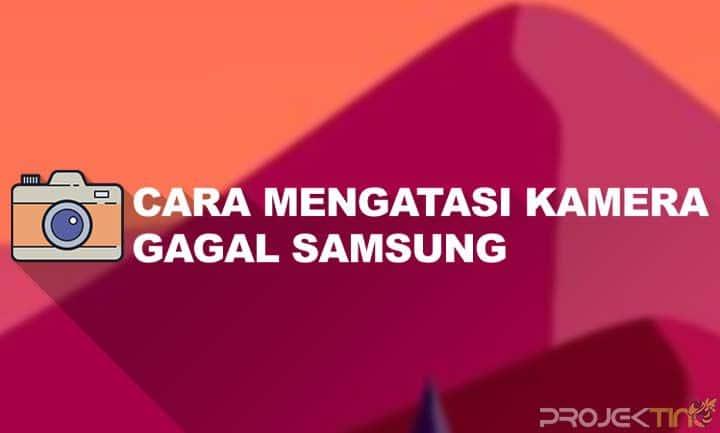 Cara Mengatasi Kamera Gagal Samsung