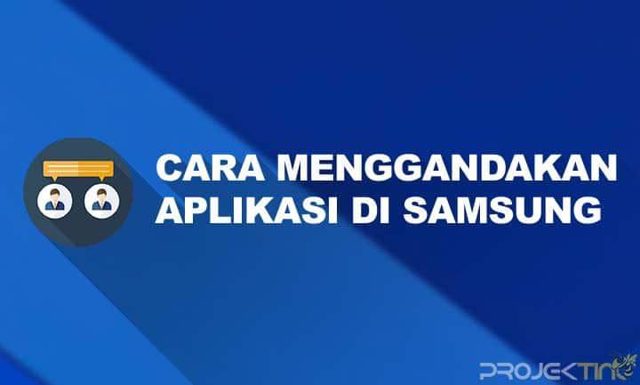 Cara Menggandakan Aplikasi di Samsung Tanpa Aplikasi
