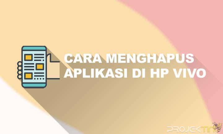 Cara Menghapus Aplikasi di HP Vivo