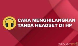 Cara Menghilangkan Tanda Headset di HP Android