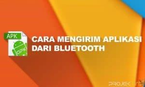 Cara Mengirim Aplikasi Dari Bluetooth