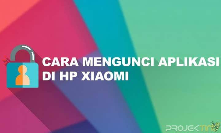 Cara Mengunci Aplikasi di HP Xiaomi