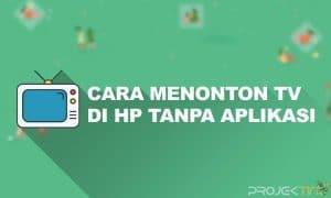 Cara Menonton TV di HP Tanpa Aplikasi