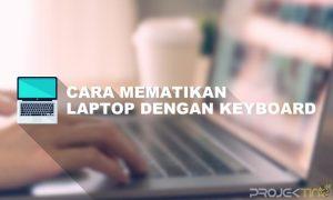 Cara Mematikan Laptop Dengan Keyboard Windows 10