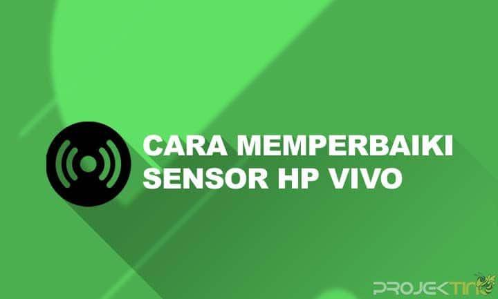 Cara Memperbaiki Sensor HP Vivo