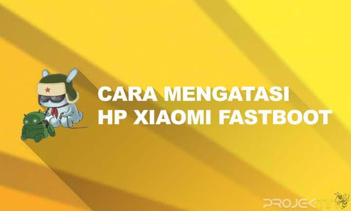 Cara Mengatasi HP Xiaomi Fastboot