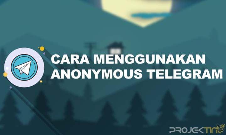 Cara Menggunakan Anonymous Chat Telegram Untuk Pemula