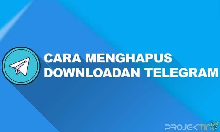 Cara Menghapus Downloadan di Telegram