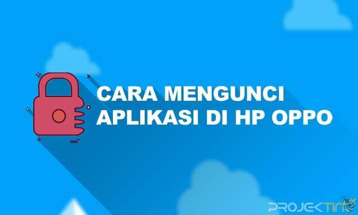 Cara Mengunci Aplikasi di HP OPPO