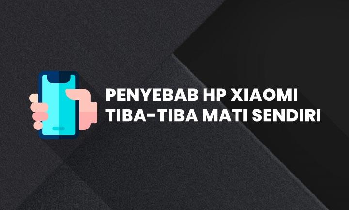 Penyebab Hp Xiaomi Tiba-Tiab Mati Sendiri