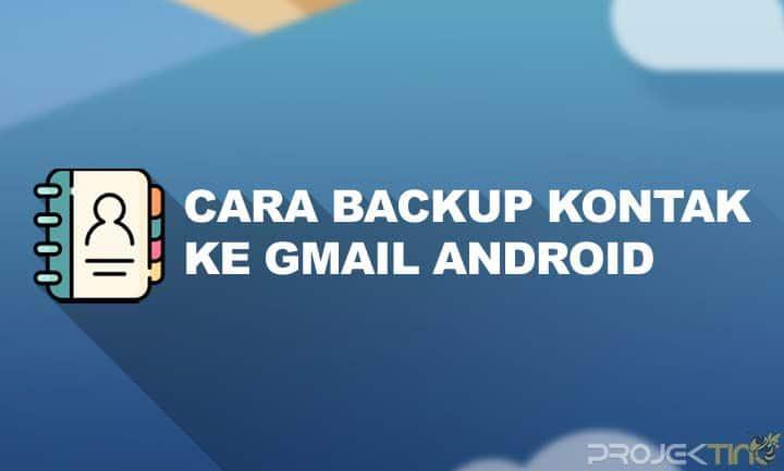 Cara Backup Kontak ke Gmail Android