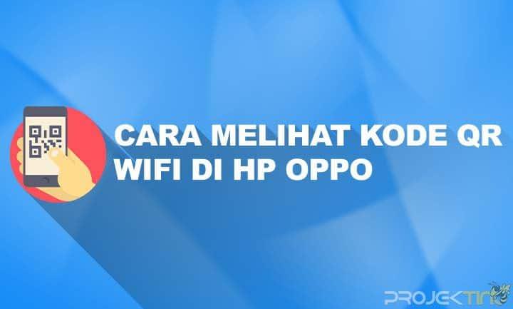 Cara Melihat Kode QR WiFi di HP OPPO